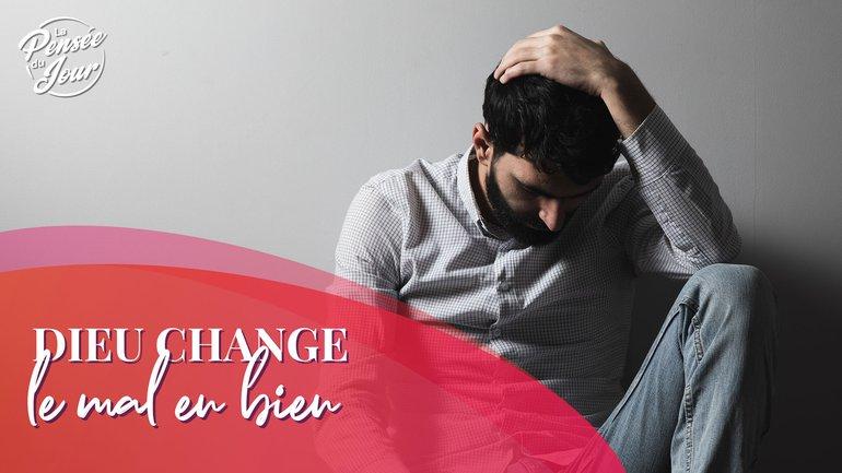 Dieu change le mal en bien